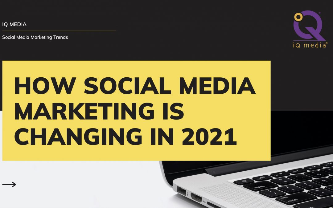 How social media marketing is changing in 2021